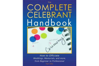 The Complete Celebrant Handbook - How to Officiate Weddings, Memorials, and More, from Beginner to Professional