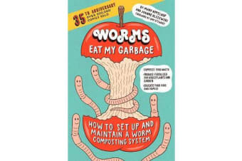 Worms Eat My Garbage, 35th Anniversary Edition - How to Set Up and Maintain a Worm Composting System: Compost Food Waste, Produce Fertilizer for Houseplants and Garden, and Educate your Kids and Family