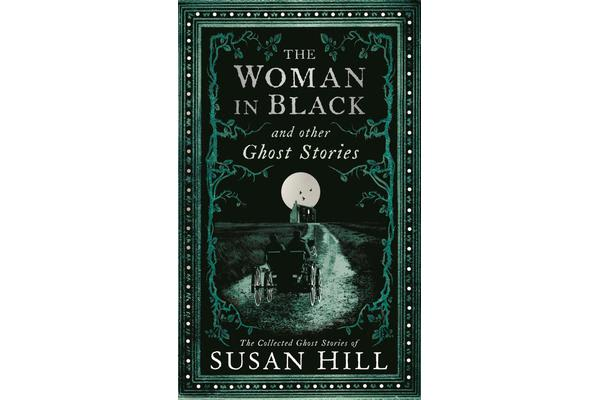 The Woman in Black and Other Ghost Stories - The Collected Ghost Stories of Susan Hill