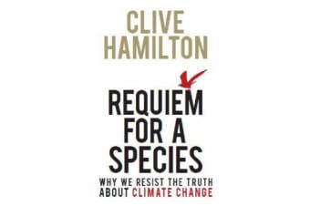 Requiem for a Species - Why We Resist the Truth About Climate Change