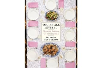 You're All Invited - Margot's Recipes for Entertaining