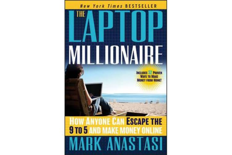 The Laptop Millionaire - How Anyone Can Escape the 9 to 5 and Make Money Online