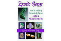 Exotic Gems - How to Identify, Evaluate & Select Jade & Abalone Pearls Volume 4