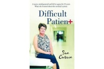 Difficult Patient - The Woman With The World's Rarest Disease, The Doctor's Who Left Her in Agony, and The Maverick Who Saved Her Life.