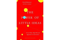 The Power of Little Ideas - A Low-Risk, High-Reward Approach to Innovation