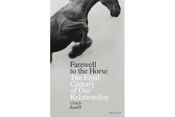 Farewell to the Horse - The Final Century of Our Relationship