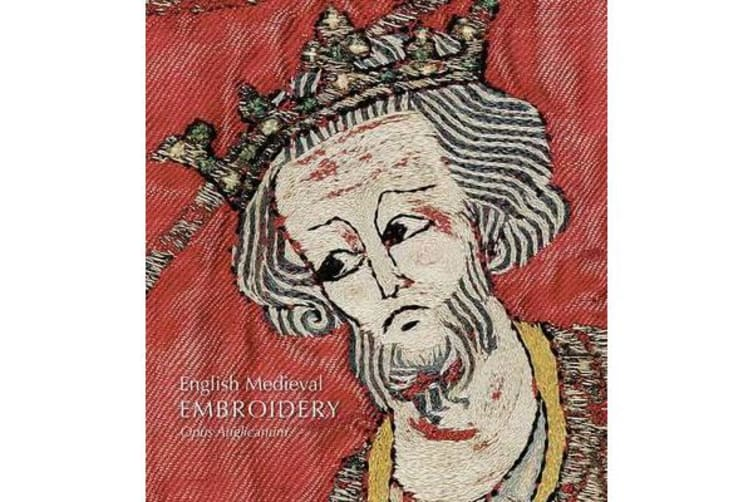 English Medieval Embroidery - Opus Anglicanum