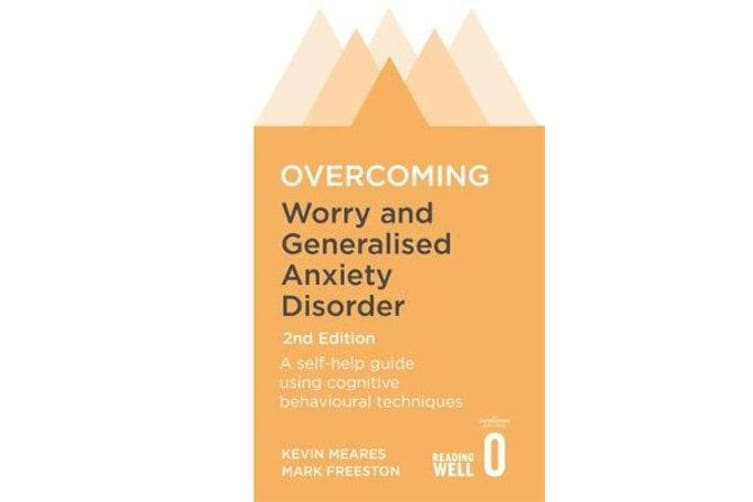 Overcoming Worry and Generalised Anxiety Disorder, 2nd Edition - A self-help guide using cognitive behavioural techniques