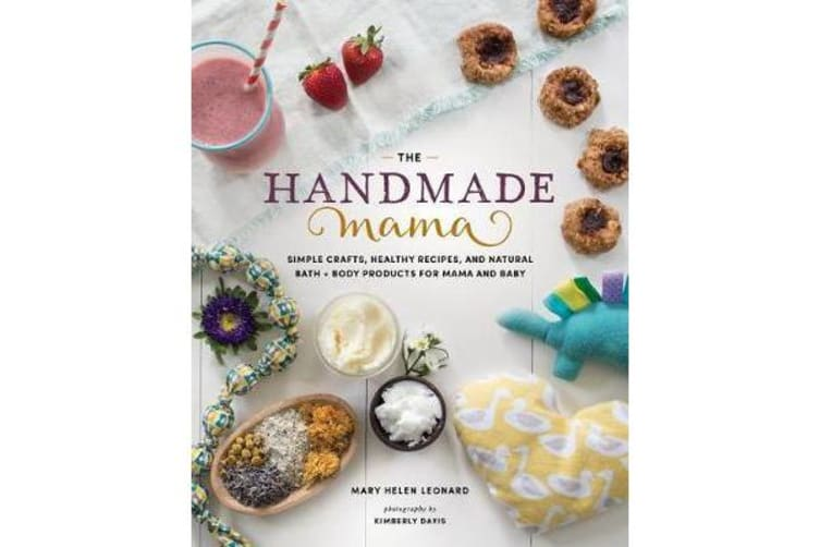 Handmade Mama - Simple Crafts, Healthy Recipes and Natural Bath + Body Products for Mama and Baby