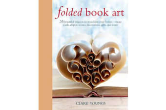 Folded Book Art - 35 Beautiful Projects to Transform Your Books-Create Cards, Display Scenes, Decorations, Gifts, and More