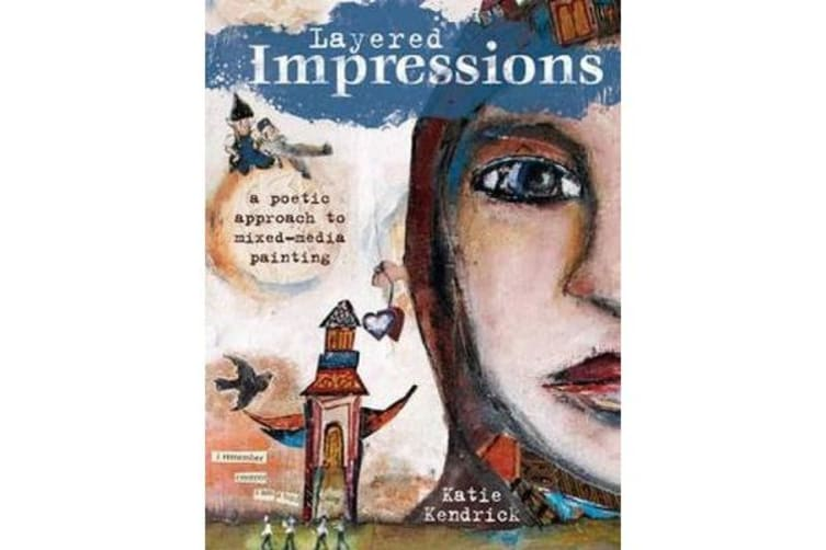 Layered Impressions - A Poetic Approach to Mixed-Media Painting