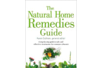 The Natural Home Remedies Guide - A Step-by-Step Guide to Safe and Effective Treatments for Common Ailments