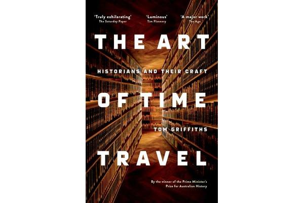 The Art of Time Travel - Historians and Their Craft