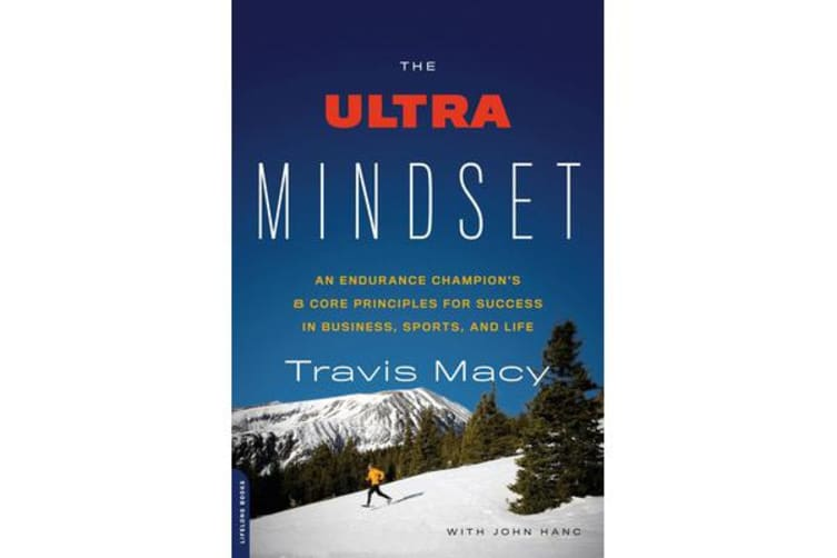 The Ultra Mindset - An Endurance Champion's 8 Core Principles for Success in Business, Sports, and Life