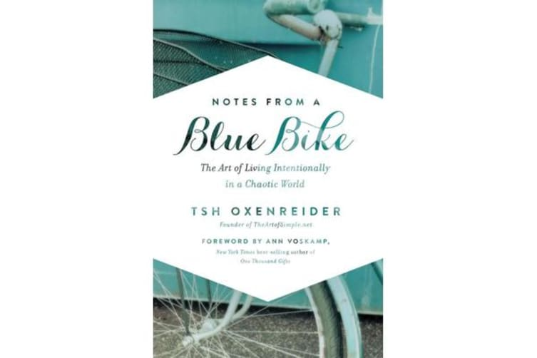 Notes from a Blue Bike - The Art of Living Intentionally in a Chaotic World