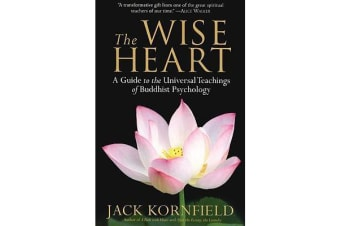 The Wise Heart - A Guide to the Universal Teachings of Buddhist Psychology