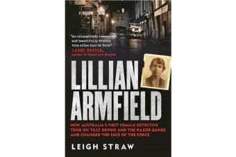 Lillian Armfield - How Australia's first female detective took on Tilly Devine and the Razor Gangs and changed the face of the force