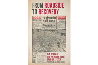 From Roadside to Recovery - The Story of the Victorian State Trauma System