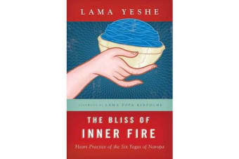 The Bliss of Inner Fire - Heart Practice of the Six Yogas of Naropa
