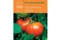 200 Veg-growing Basics - Hamlyn All Colour Gardening