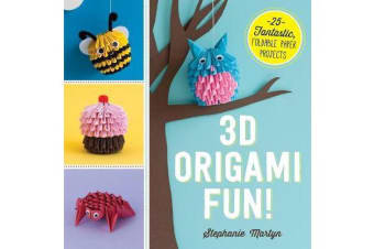 3D Origami Fun! - 25 Fantastic, Foldable Paper Projects