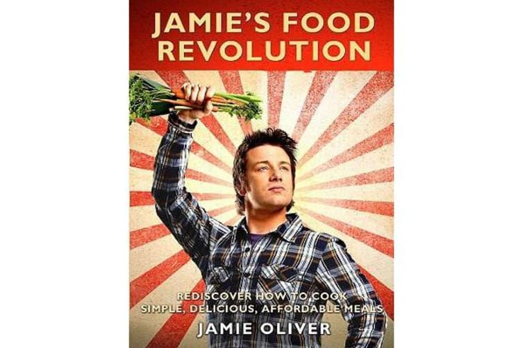Jamie's Food Revolution - Rediscover How to Cook Simple, Delicious, Affordable Meals
