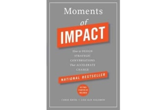 Moments of Impact - How to Design Strategic Conversations That Accelerate Change