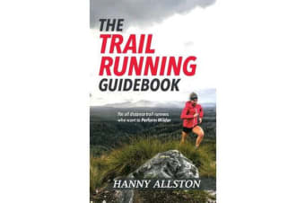 The Trail Running Guidebook - For All Trail Runners Who Want to Perform Wilder