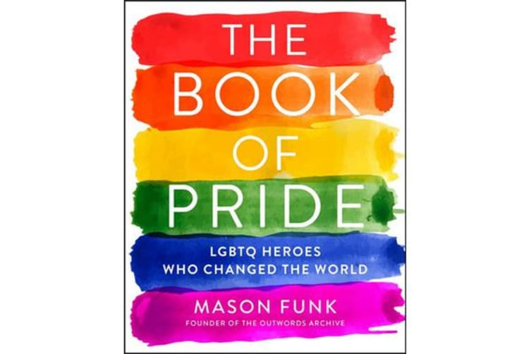 The Book of Pride - LGBTQ Heroes Who Changed the World