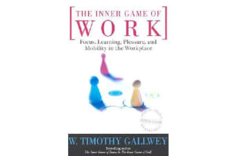 The Inner Game of Work - Focus, Learning, Pleasure, and Mobility in the Workplace