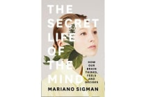 The Secret Life of the Mind - How Our Brain Thinks, Feels and Decides