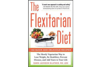The Flexitarian Diet - The Mostly Vegetarian Way to Lose Weight, Be Healthier, Prevent Disease, and Add Years to Your Life