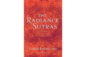 Radiance Sutras - 112 Gateways to the Yoga of Wonder and Delight