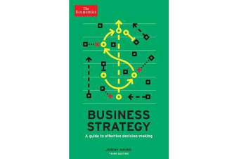 The Economist: Business Strategy 3rd edition - A guide to effective decision-making