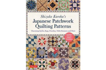 Shizuko Kuroha's Japanese Patchwork Quilting Patterns - Charming Quilts, Bags, Pouches, Table Runners and More