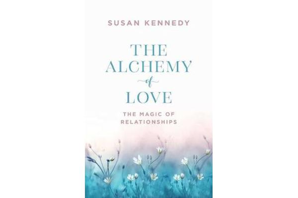 The Alchemy of Love - The Magic of Relationships