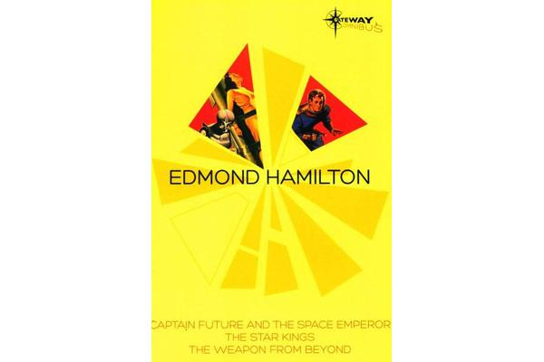 Edmond Hamilton SF Gateway Omnibus - Captain Future and the Space Emperor, The Star Kings & The Weapon From Beyond