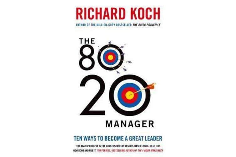The 80/20 Manager - Ten ways to become a great leader
