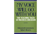 My Voice Will Go with You - The Teaching Tales of Milton H. Erickson
