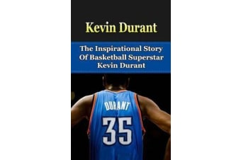 Kevin Durant - The Inspirational Story of Basketball Superstar Kevin Durant