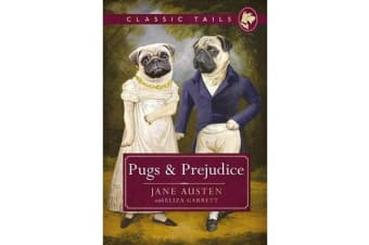Pugs and Prejudice (Classic Tails 1) - Beautifully illustrated classics, as told by the finest breeds!