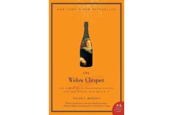 The Widow Clicquot - The Story of a Champagne Empire and the Woman Who Ruled It