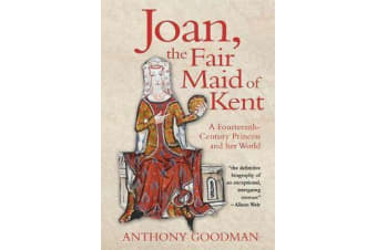 Joan, the Fair Maid of Kent - A Fourteenth-Century Princess and her World