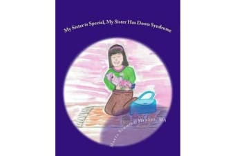 My Sister Is Special, My Sister Has Down Syndrome - A Story about Acceptance