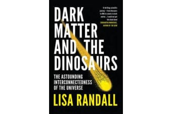 Dark Matter and the Dinosaurs - The Astounding Interconnectedness of the Universe