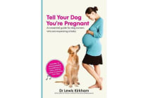Tell Your Dog You're Pregnant - An Essential Guide for Dog Owners Who are Expecting a Baby