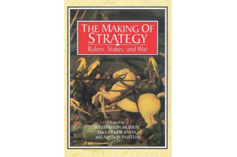 The Making of Strategy - Rulers, States, and War