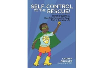 Self-Control to the Rescue! - Super Powers to Help Kids Through the Tough Stuff in Everyday Life