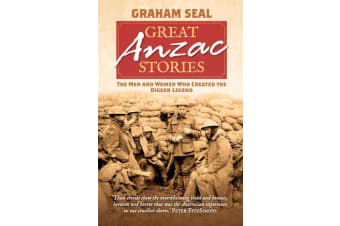 Great ANZAC Stories - The Men and Women Who Created the Digger Legend