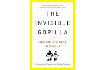 The Invisible Gorilla - And Other Ways Our Intuitions Deceive Us